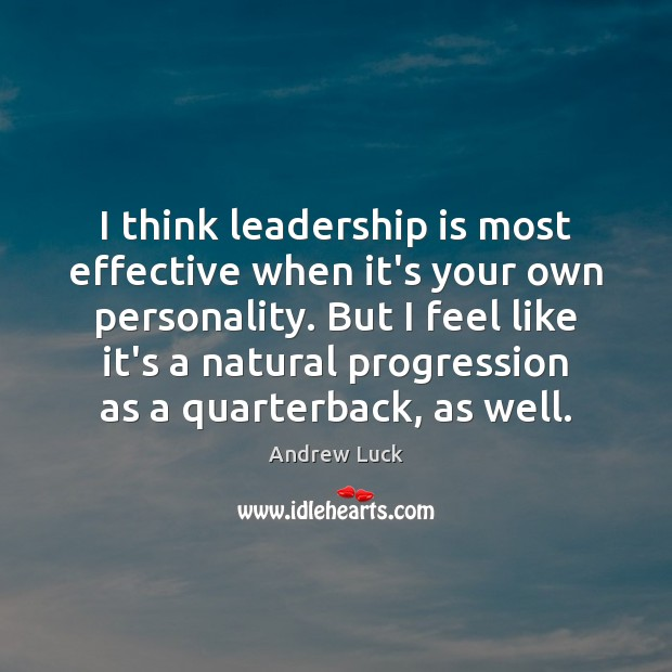 Image, I think leadership is most effective when it's your own personality. But