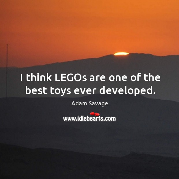 Image, I think LEGOs are one of the best toys ever developed.