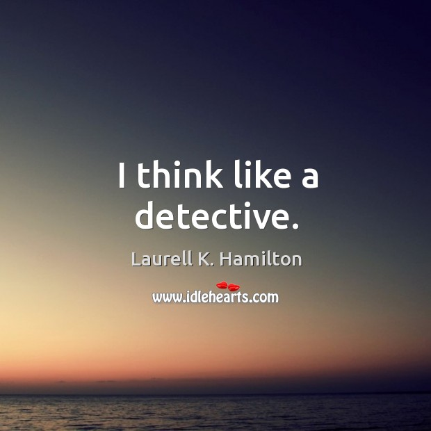 Image about I think like a detective.