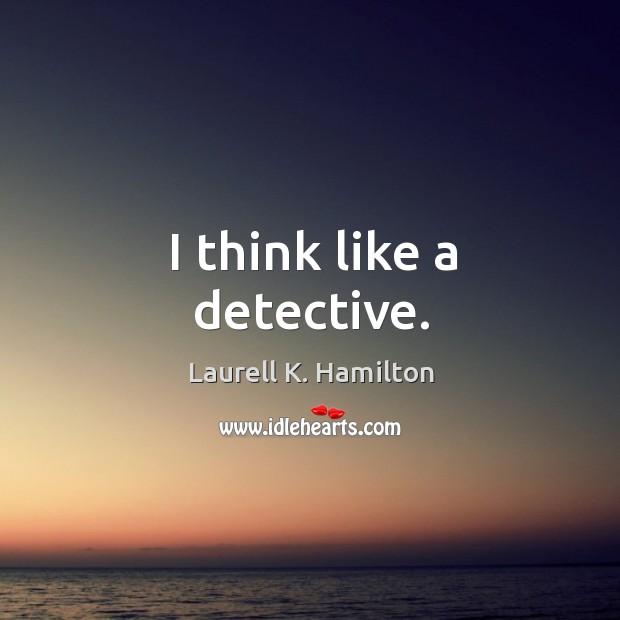 I think like a detective. Image