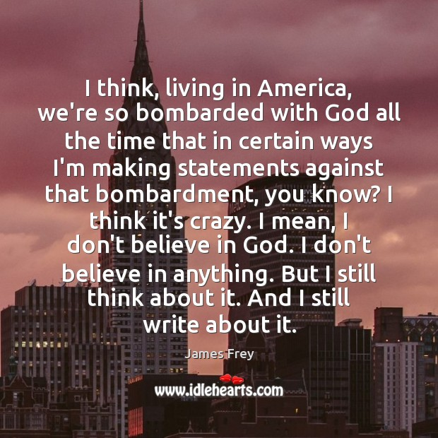 I think, living in America, we're so bombarded with God all the James Frey Picture Quote