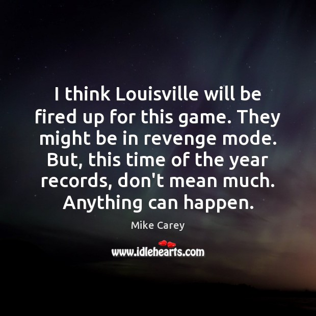 Image, I think Louisville will be fired up for this game. They might