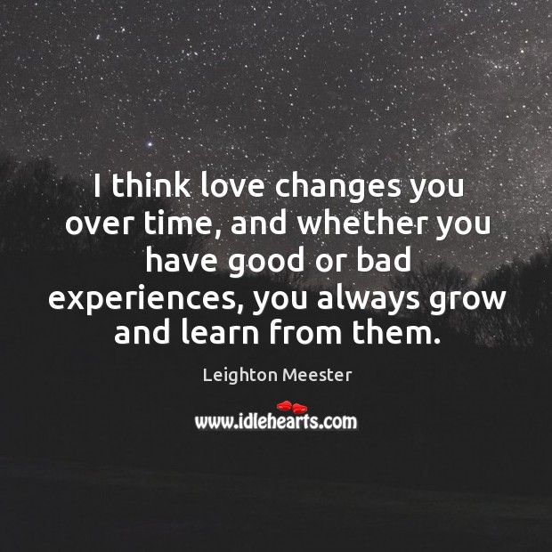 Image, I think love changes you over time, and whether you have good