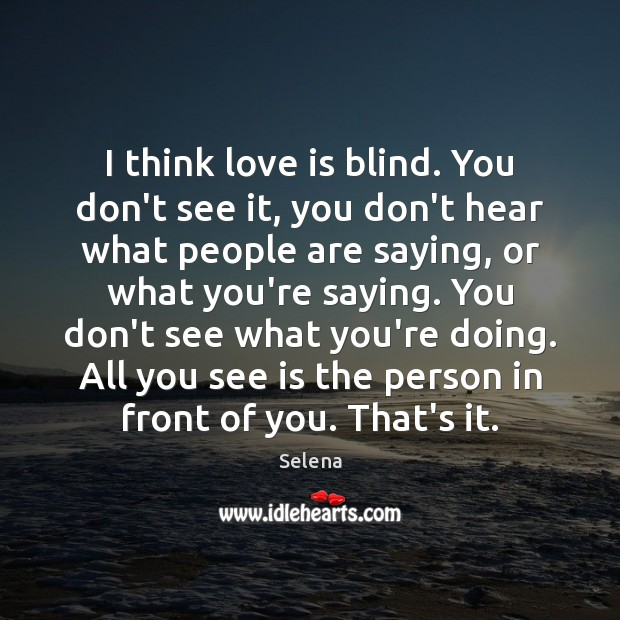 I think love is blind. You don't see it, you don't hear Selena Picture Quote