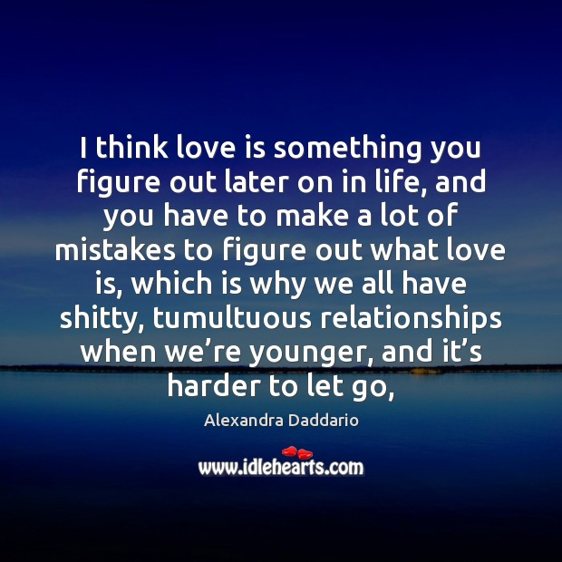 Image, I think love is something you figure out later on in life,