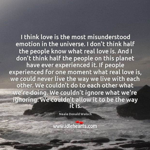 I think love is the most misunderstood emotion in the universe. I Image