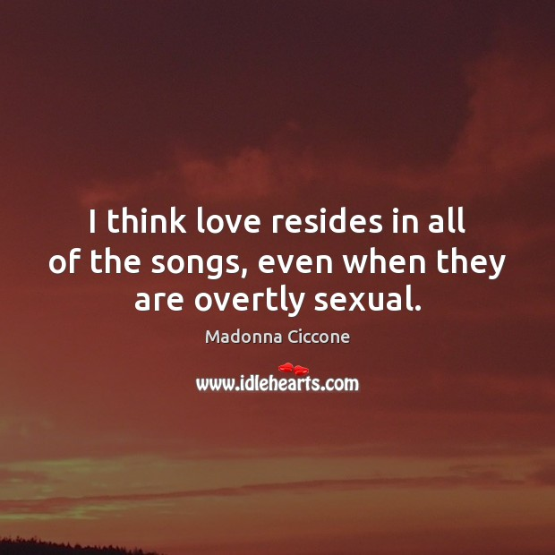 Image, I think love resides in all of the songs, even when they are overtly sexual.