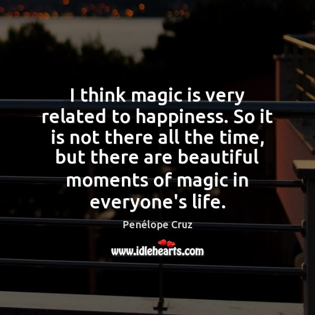 I think magic is very related to happiness. So it is not Image