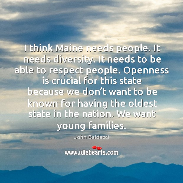 Image, I think maine needs people. It needs diversity. It needs to be able to respect people.