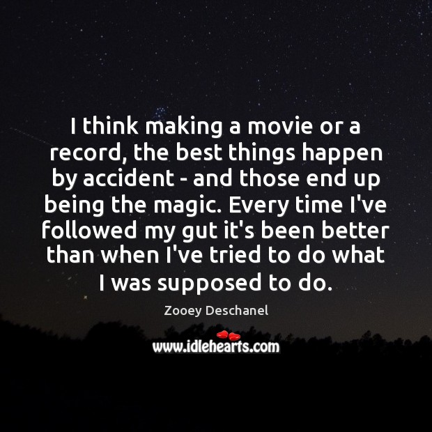 I think making a movie or a record, the best things happen Zooey Deschanel Picture Quote