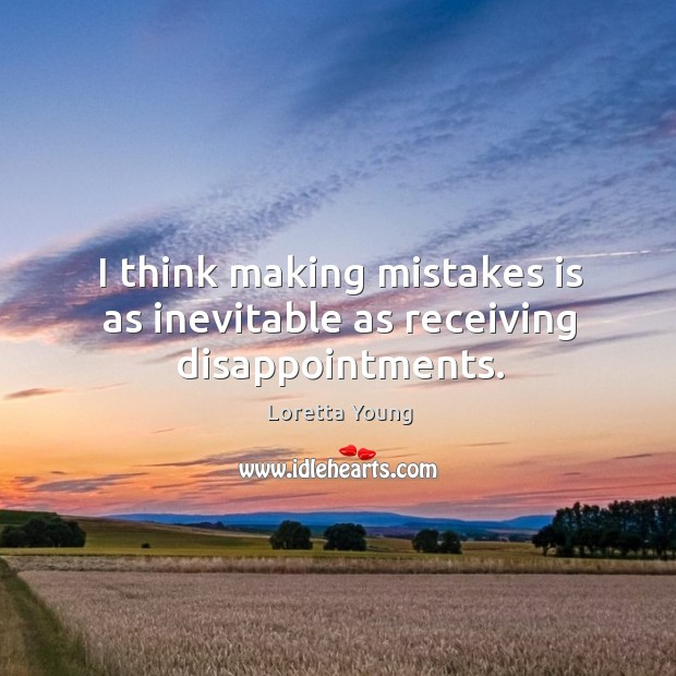 I think making mistakes is as inevitable as receiving disappointments. Image