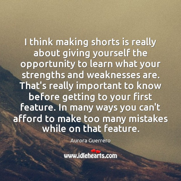 Image, I think making shorts is really about giving yourself the opportunity to