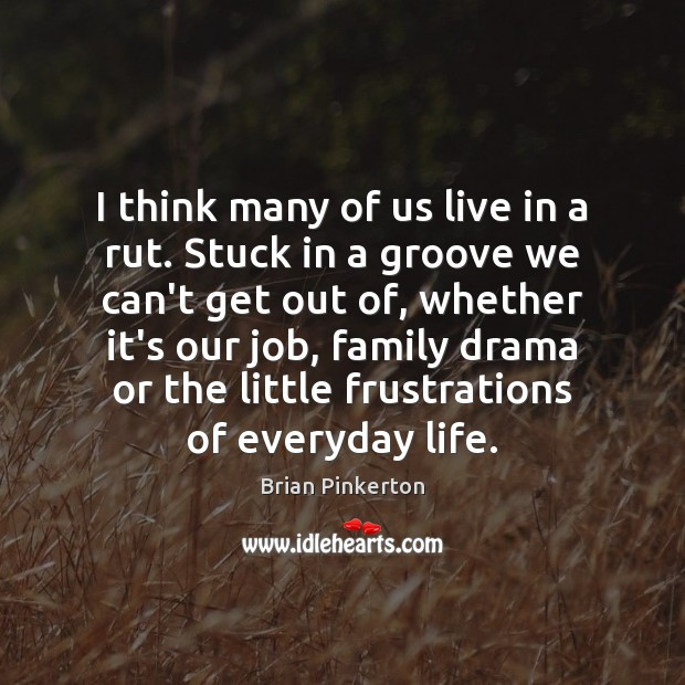 I think many of us live in a rut. Stuck in a Image