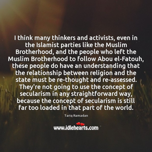 I think many thinkers and activists, even in the Islamist parties like Image