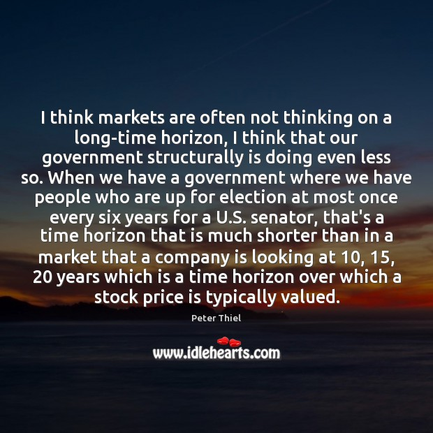 I think markets are often not thinking on a long-time horizon, I Peter Thiel Picture Quote