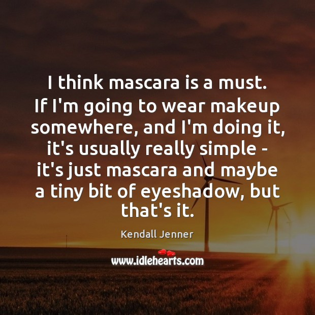 I think mascara is a must. If I'm going to wear makeup Image