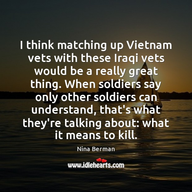 I think matching up Vietnam vets with these Iraqi vets would be Image