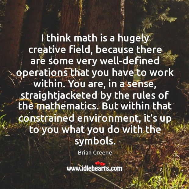 I think math is a hugely creative field, because there are some Image