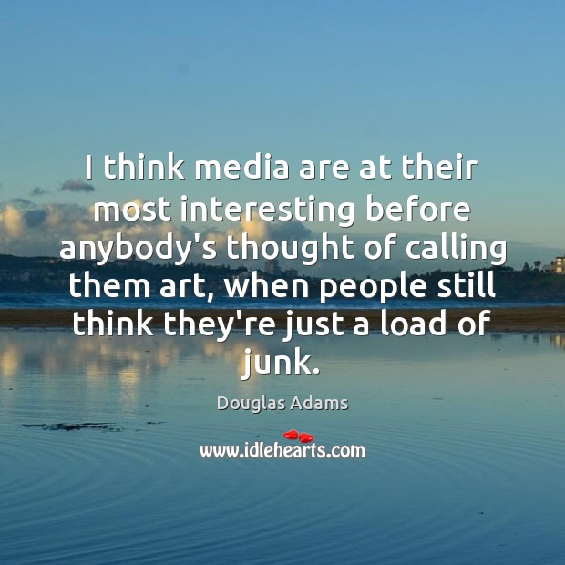 I think media are at their most interesting before anybody's thought of Douglas Adams Picture Quote