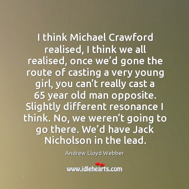 I think michael crawford realised, I think we all realised, once we'd gone the route Andrew Lloyd Webber Picture Quote