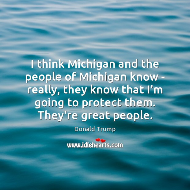 I think Michigan and the people of Michigan know – really, they Image