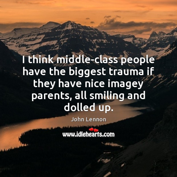 Image, I think middle-class people have the biggest trauma if they have nice
