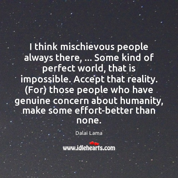 I think mischievous people always there, … Some kind of perfect world, that Image
