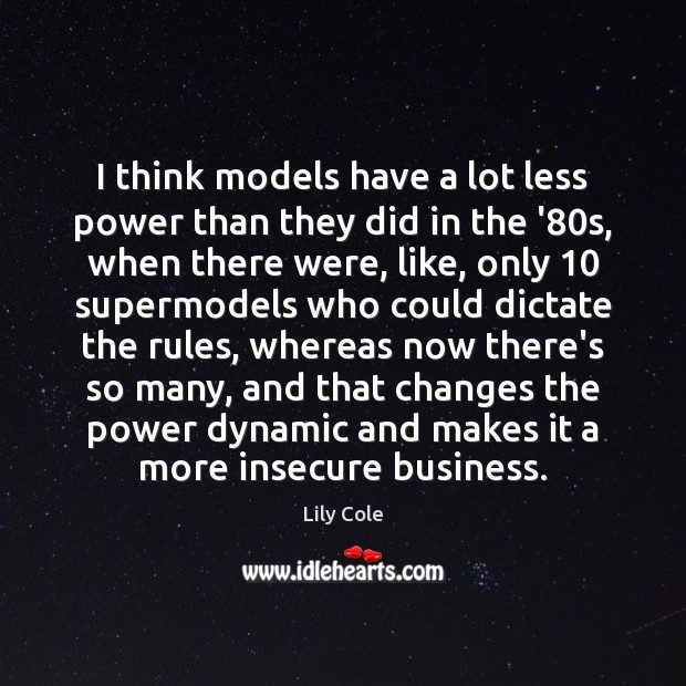 I think models have a lot less power than they did in Image