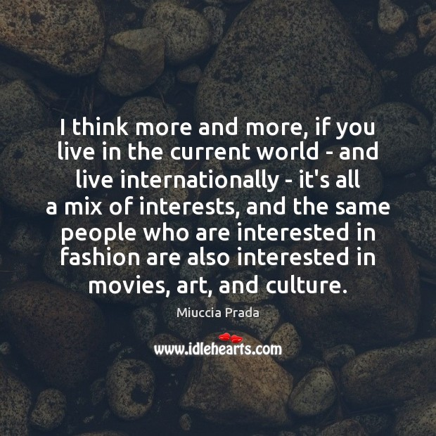 I think more and more, if you live in the current world Image
