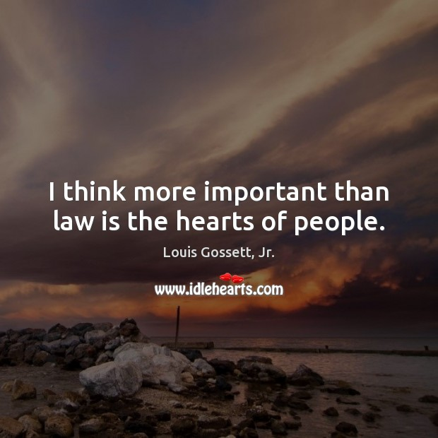 I think more important than law is the hearts of people. Image