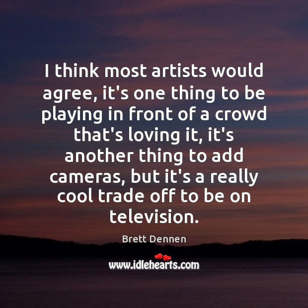 Image, I think most artists would agree, it's one thing to be playing