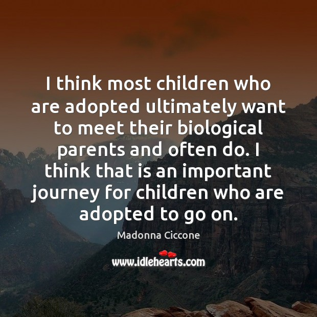 Image, I think most children who are adopted ultimately want to meet their