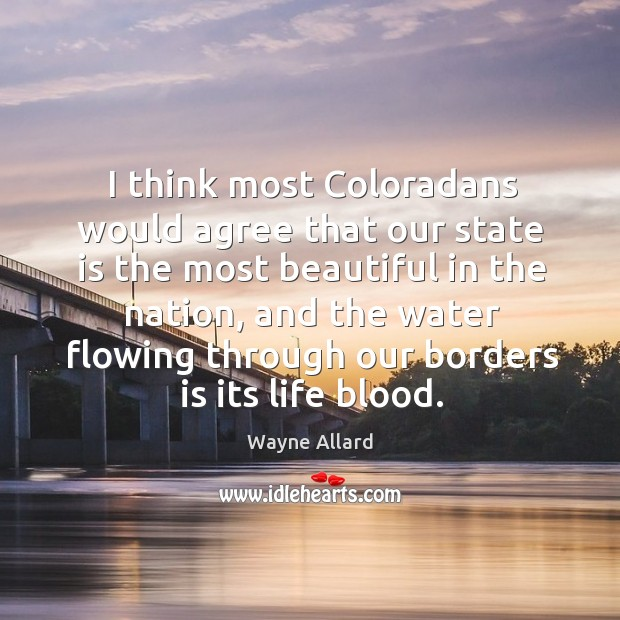 I think most Coloradans would agree that our state is the most Wayne Allard Picture Quote