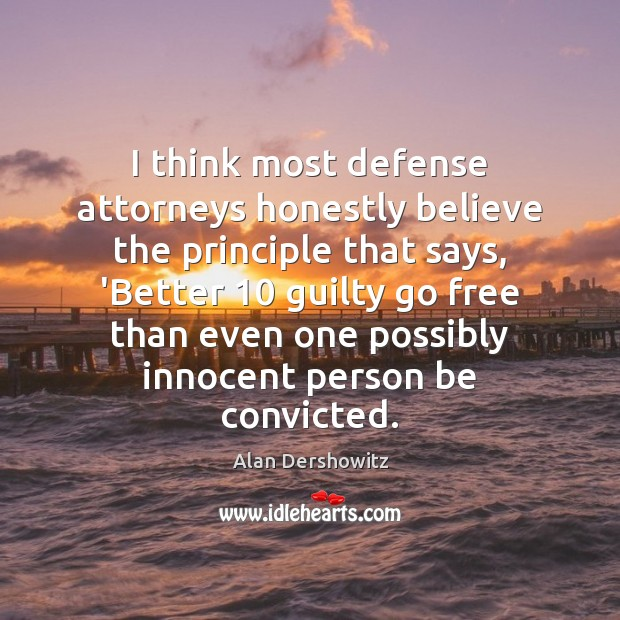 Image, I think most defense attorneys honestly believe the principle that says, 'Better 10