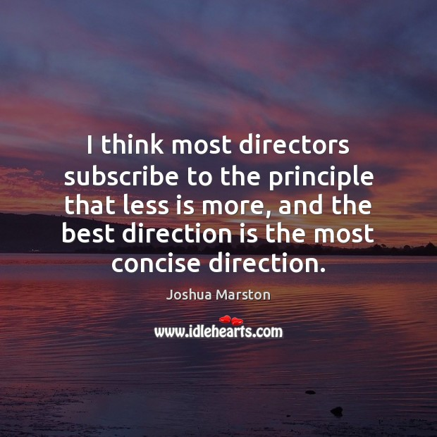 I think most directors subscribe to the principle that less is more, Image