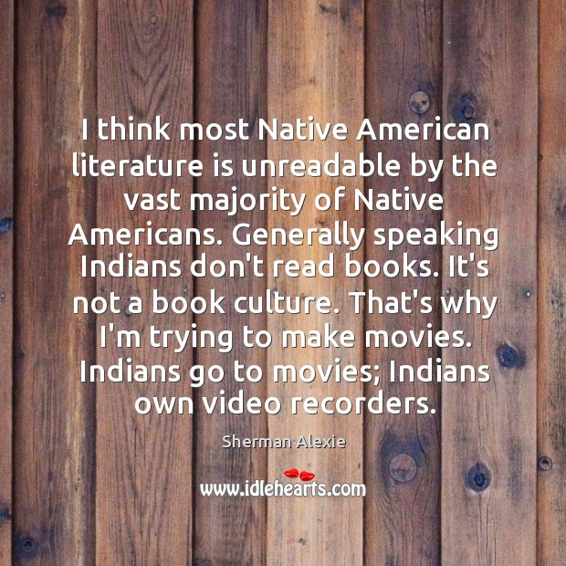 I think most Native American literature is unreadable by the vast majority Image