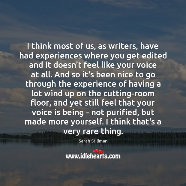 I think most of us, as writers, have had experiences where you Sarah Stillman Picture Quote