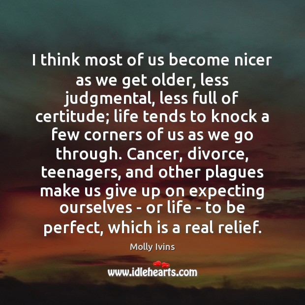 I think most of us become nicer as we get older, less Molly Ivins Picture Quote