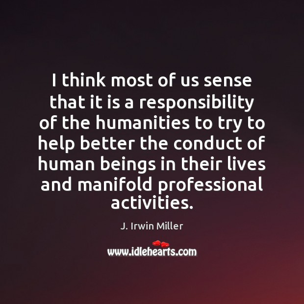 I think most of us sense that it is a responsibility of J. Irwin Miller Picture Quote