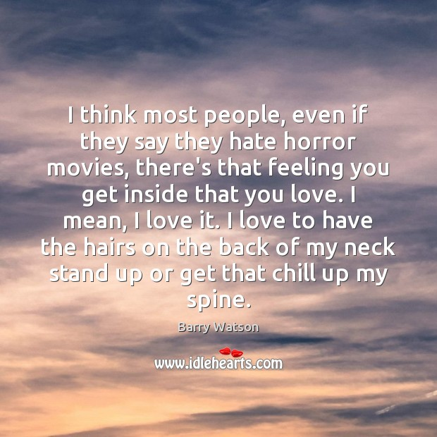 I think most people, even if they say they hate horror movies, Barry Watson Picture Quote