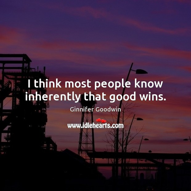 Image, I think most people know inherently that good wins.