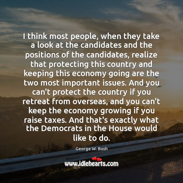 I think most people, when they take a look at the candidates George W. Bush Picture Quote