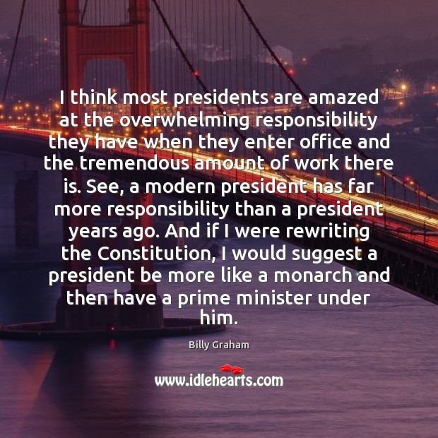 I think most presidents are amazed at the overwhelming responsibility they have Image