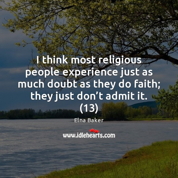 I think most religious people experience just as much doubt as they Image