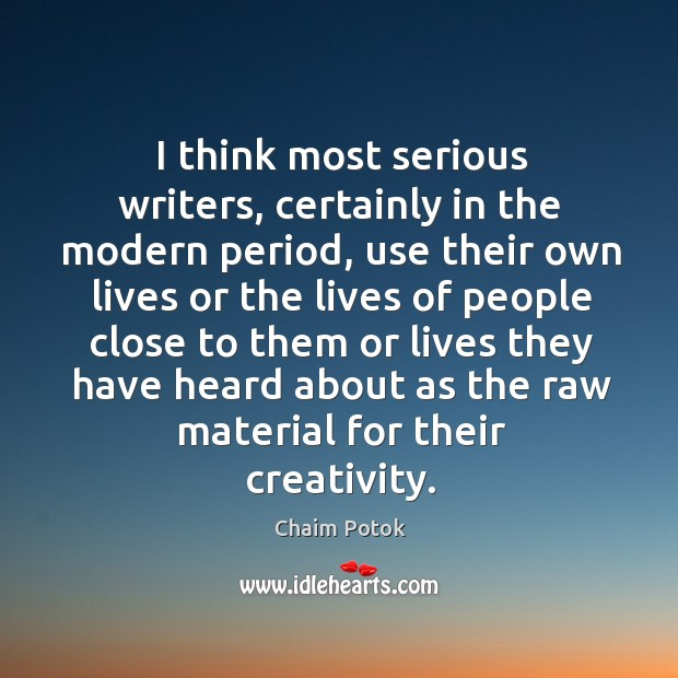 I think most serious writers, certainly in the modern period Chaim Potok Picture Quote