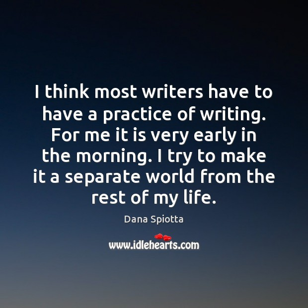 Image, I think most writers have to have a practice of writing. For