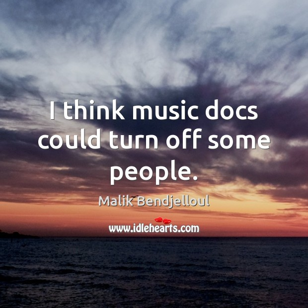 I think music docs could turn off some people. Malik Bendjelloul Picture Quote