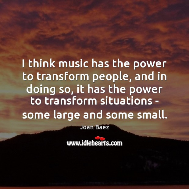 I think music has the power to transform people, and in doing Image