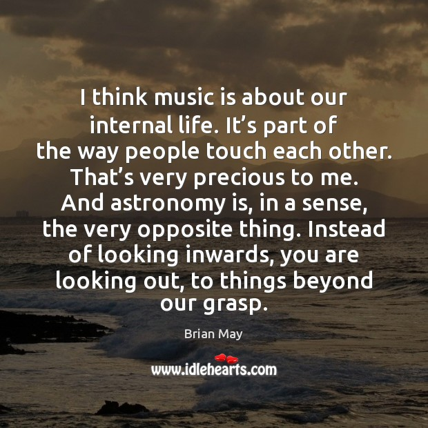 Image, I think music is about our internal life. It's part of