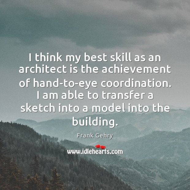 I think my best skill as an architect is the achievement of Frank Gehry Picture Quote